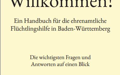 Handbuch für die ehrenamtliche Flüchtlingshilfe … (nicht nur) in Baden-Württemberg